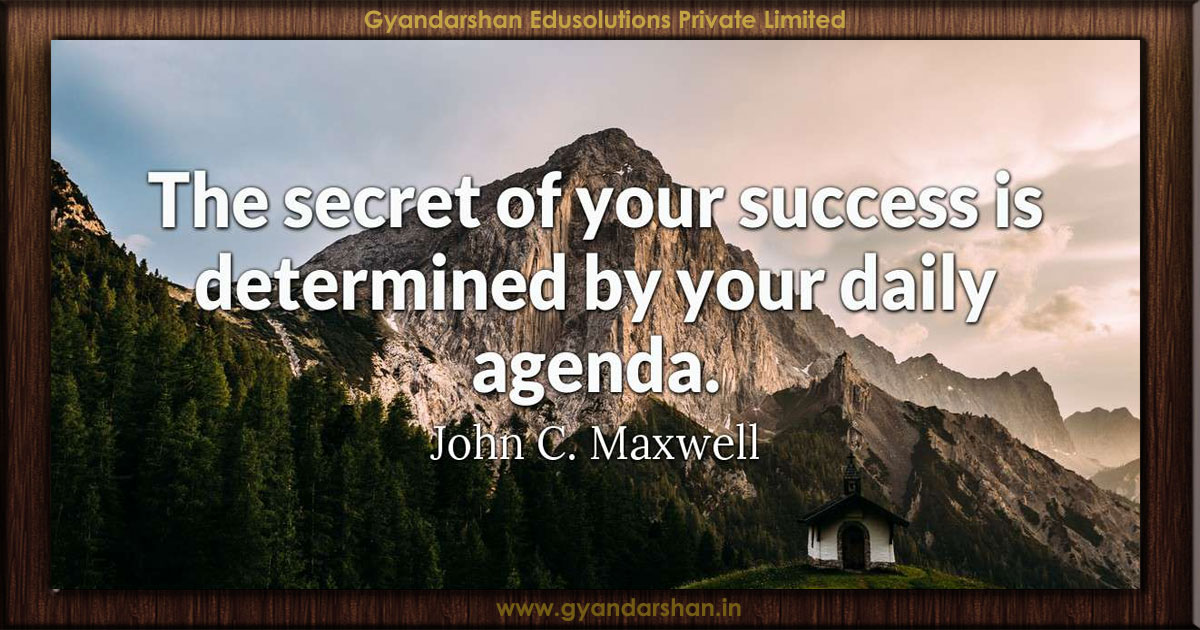 The Secret Of Your Success Is Determined By Your Daily Agenda John